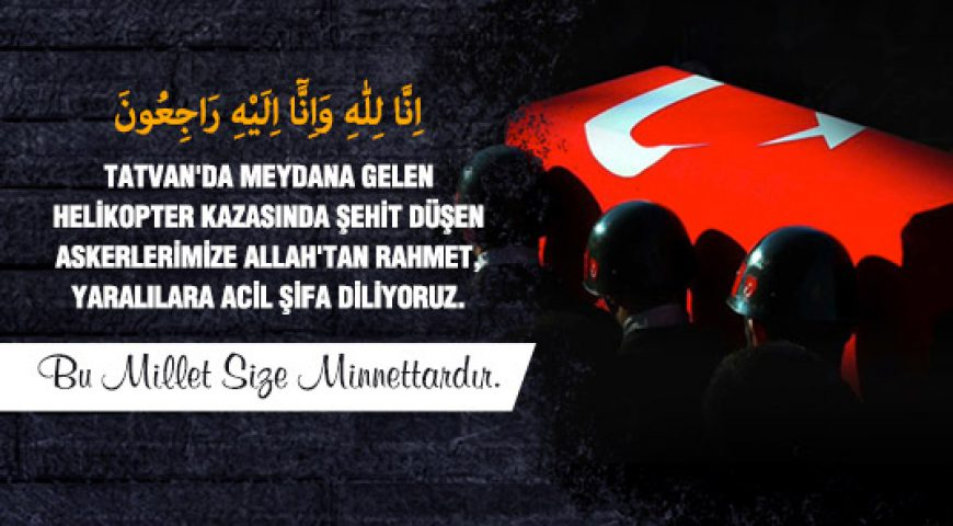 Şehitlerimize Allah'tan rahmet diliyoruz